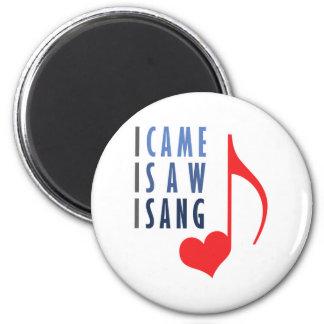 I Came I Saw I Sang 2 Inch Round Magnet