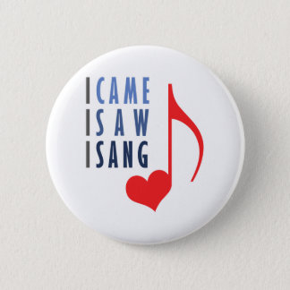 I Came I Saw I Sang Pinback Button