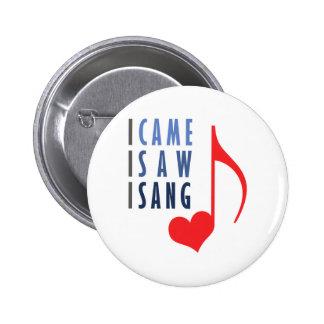 I Came I Saw I Sang Pinback Button