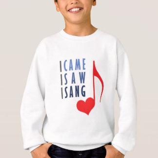 I Came I Saw I Sang Sweatshirt