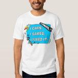 I came, I sawed, I fixed it! T-Shirt