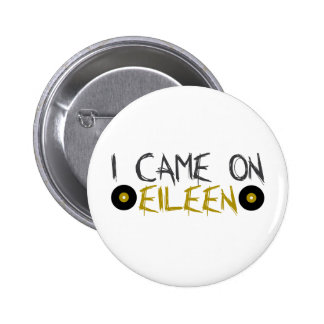 I Came on Eileen Pinback Button