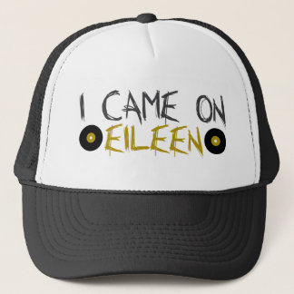 I Came on Eileen Trucker Hat