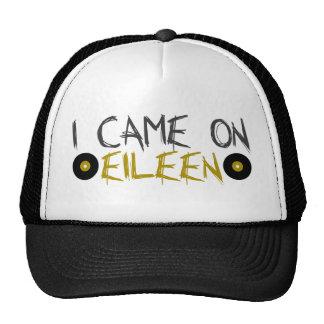 I Came on Eileen Trucker Hat