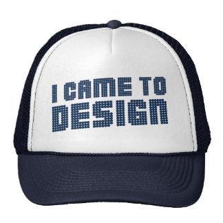 I Came to Design Hat