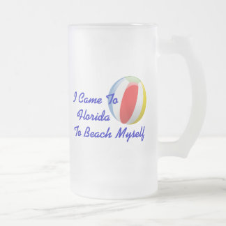 I Came To Florida To Beach Myself Frosted Glass Beer Mug