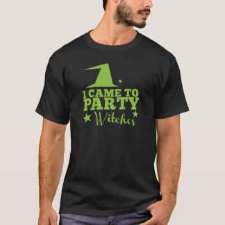 I came to party witches T-Shirt