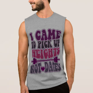 I Came To Pick Up Weights - NOT DATES,GYM Sleeveless Shirt