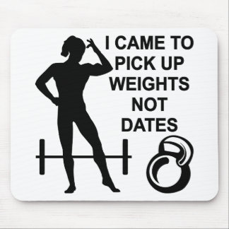 I Came To Pick Up Weights Not Dates Mouse Pad