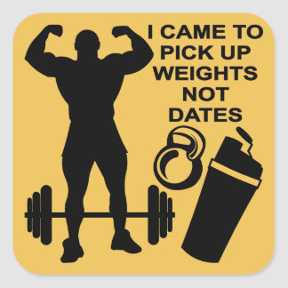 I Came To Pick Up Weights Not Dates Square Sticker