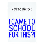 I Came To School For This 5x7 Paper Invitation Card