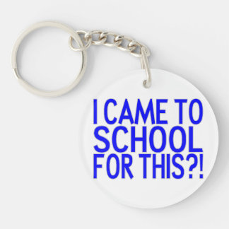 I Came To School For This Double-Sided Round Acrylic Keychain