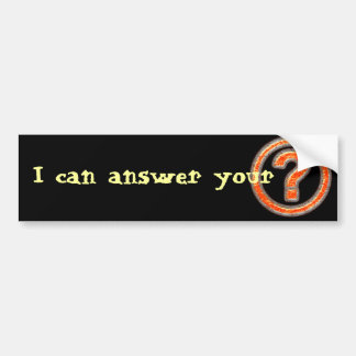 I can answer your Burning Question Car Bumper Sticker