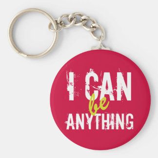 I Can Be Anything Inspirational Motivational Keychain