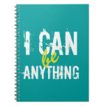 I Can Be Anything Inspirational Motivational Note Book