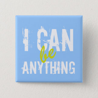 I Can Be Anything Inspirational Motivational Pinback Button