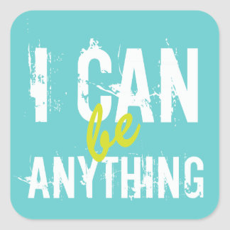 I Can Be Anything Inspirational Motivational Square Sticker