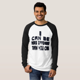 I can be more offended black long sleeve T-Shirt