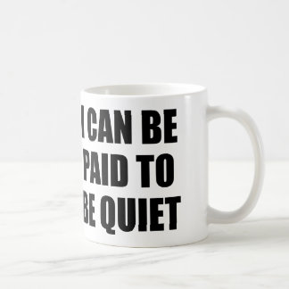 I CAN BE PAID TO BE QUIET COFFEE MUG