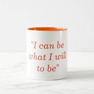 I Can Be What I Will To Be Two-Tone Coffee Mug