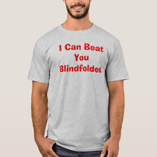 I Can Beat You Blindfolded! T-Shirt