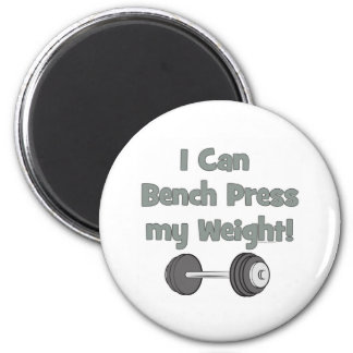 I can bench press my own weight magnet