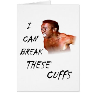 I Can Break These Cuffs Greeting Card