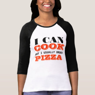 I can cook but I usually order Pizza funny tee