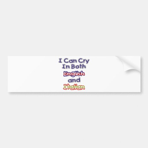 I can Cry In Both English and Italian Car Bumper Sticker