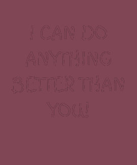 """""""I can do anything better than you"""" T-Shirt"""