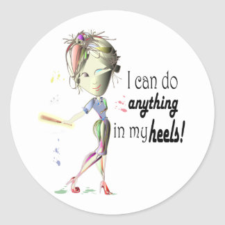 I can do anything in heels! Fun Stiletto Gifts Classic Round Sticker