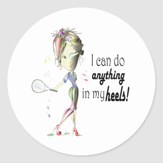 I can do anything in my heels! digital art classic round sticker