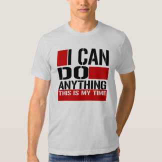 I CAN DO ANYTHING T-SHIRTS