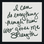 "I can do everything - bible scripture art print<br><div class=""desc"">&quot;I can do everything through Him who gives me strength&quot; - 10x10 faux canvas print.</div>"