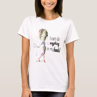 I can do tennis in stiletto shoes art T-Shirt