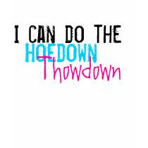 I can do the, Hoedown, Throwdown t-shirts