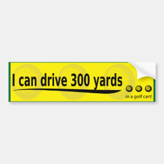i can drive 300 yards bumper stickers