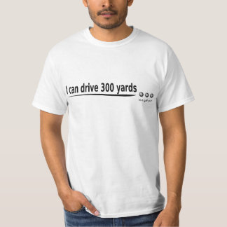 I can drive 300 yards in my golf cart shirt