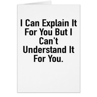 I Can Explain It For You But I Can't Understand It Card