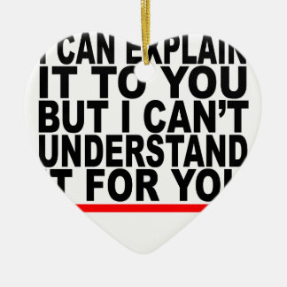 I Can Explain It For You But I Can't Understand It Ceramic Ornament