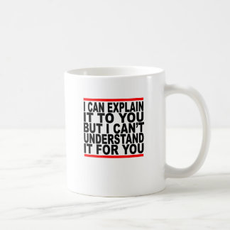 I Can Explain It For You But I Can't Understand It Coffee Mug