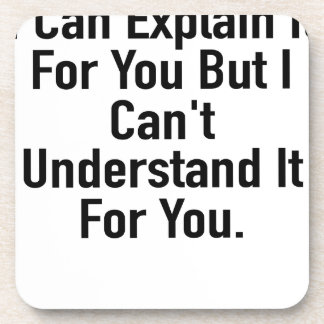 I Can Explain It For You But I Can't Understand It Drink Coaster