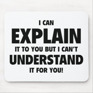I Can Explain It To You But I Can't Understand It Mouse Pad