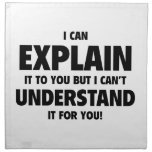 I Can Explain It To You But I Can't Understand It Cloth Napkins
