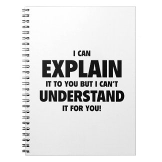 I Can Explain It To You But I Can't Understand It Notebook