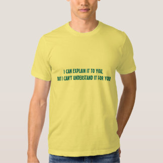 I CAN EXPLAIN IT TO YOU BUT I CANT UNDERSTAND IT TEES