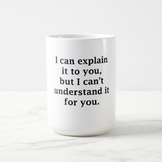 I Can Explain It To You Coffee Mug