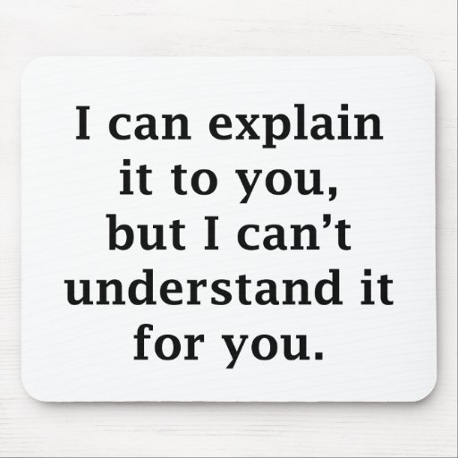 I Can Explain It To You Mouse Pad