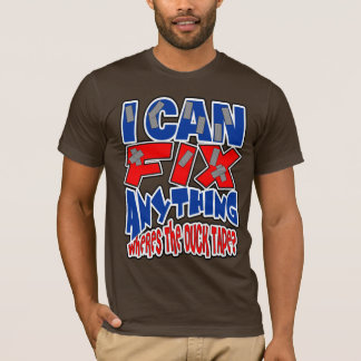 I Can Fix ANYTHING! Wheres the Duck Tape! T-Shirt