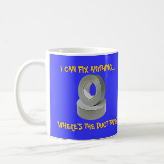 I Can Fix Anything...Where's the Duct Tape? Coffee Mug